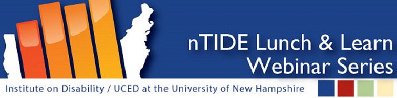 nTIDE Lunch & Learn Webinar Series Institute on Disability UCED at the University of New Hampshire