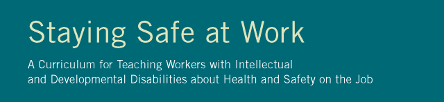 Staying Safe at Work: A Curriculum for Teaching Workers with Intellectual and Developmental Disabilities about Health and Safety on the Job